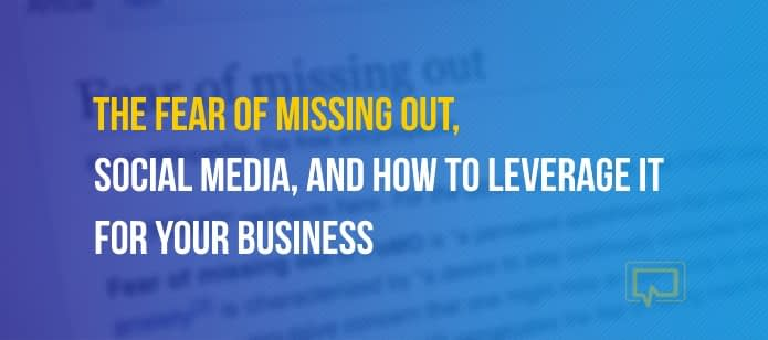 The Fear of Missing Out, Social Media, and How to Leverage It for Your Business