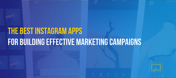 10+ Best Instagram Apps for Building Effective Marketing Campaigns