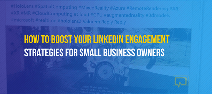 How to Boost Your LinkedIn Engagement: Strategies for Small Business Owners