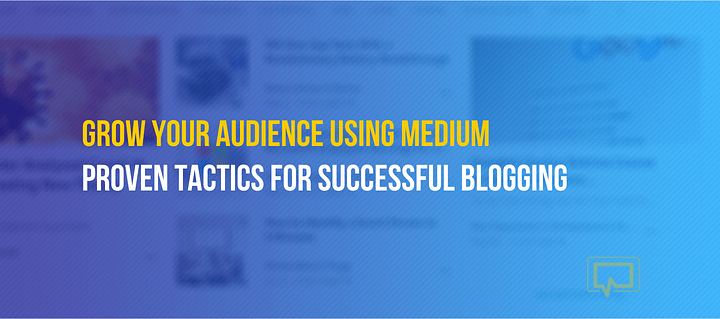 How to Grow Your Audience With Blogging on Medium