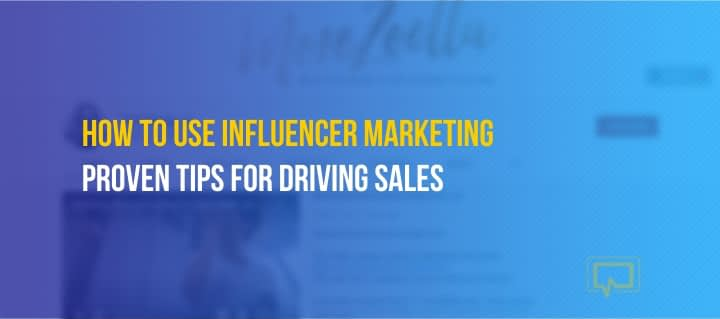 How to Use Influencer Marketing to Drive Brand Awareness and Sales