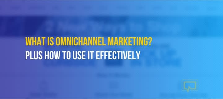 Omnichannel Marketing: What It Is and How You Can Use It