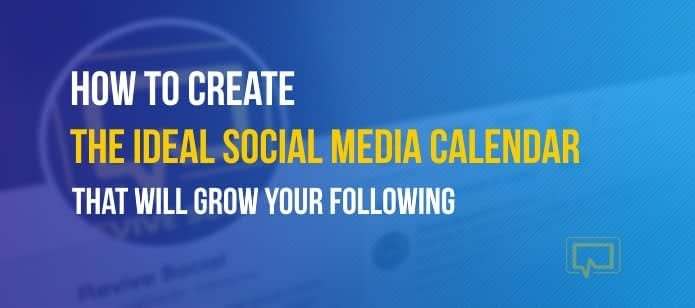 How to Create the Ideal Social Media Calendar That Will Grow Your Following