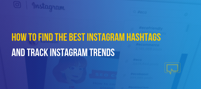 Best Instagram Hashtags to Use and How to Track Hashtag Trends in 2021