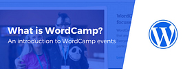 What Is WordCamp? Everything You Need to Know, Plus Tips for Attending