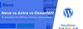 Neve vs Astra vs OceanWP: Which Theme Is Right for You?