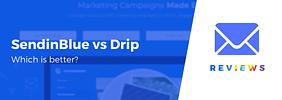 SendinBlue vs Drip: Which is Better, Head to Head Comparison