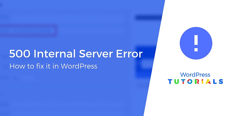 http error 500 WordPress: How to Fix the 500 Internal Server Error in WordPress