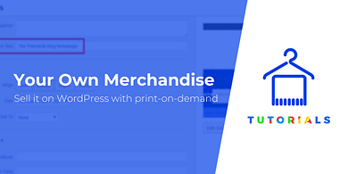 Using Print-on-Demand to Sell Your Own Merchandise on WordPress