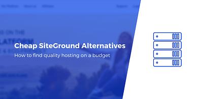 Cheaper SiteGround alternatives
