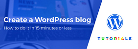 How to Create and Start a WordPress Blog in 15 Minutes or Less (Step by Step)