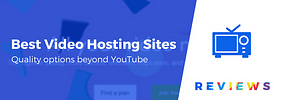 5 Best Video Hosting Sites for Website Owners, Marketers, and Beyond
