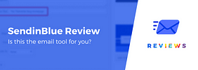 Sendinblue Review – Is This the Right Email Marketing Service for You?