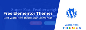 10 of the Best Free Elementor Themes in 2020 (Plus Performance Tests)