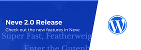 What's New in Neve 2.0? A Look at the New Features in Our Flagship WordPress Theme