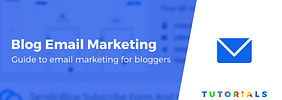 Email Marketing for Bloggers: 4 Tips to Get Started