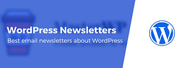 6 Best WordPress Newsletters to Stay on Top of the News