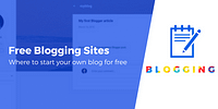 9 Best Free Blogging Sites: Launch Your Own Blog Without Spending a Dime
