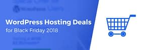 10 of the Best WordPress Hosting Deals for Black Friday / Cyber Monday 2018