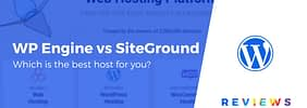 WP Engine vs SiteGround: Which Is the Better Host for You?