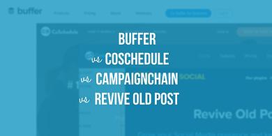 Buffer vs CoSchedule vs CampaignChain vs Revive Old Post