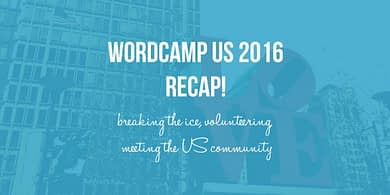WordCamp US 2016 Recap