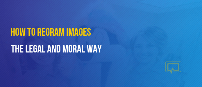 How to regram images the legal and moral way