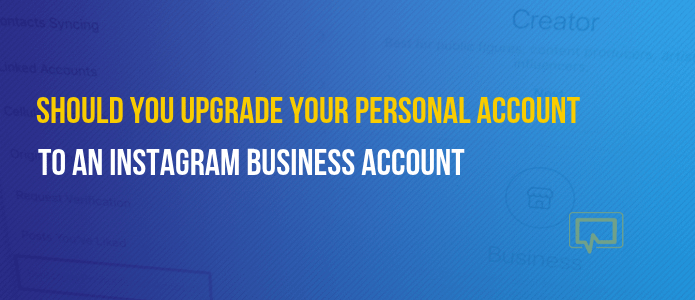Should you upgrade your Instagram account?