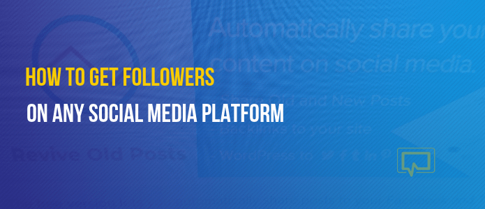 How to get followers on any social media platform