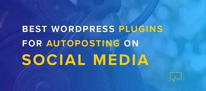 The Best WordPress Plugins for Social Media Auto Posting