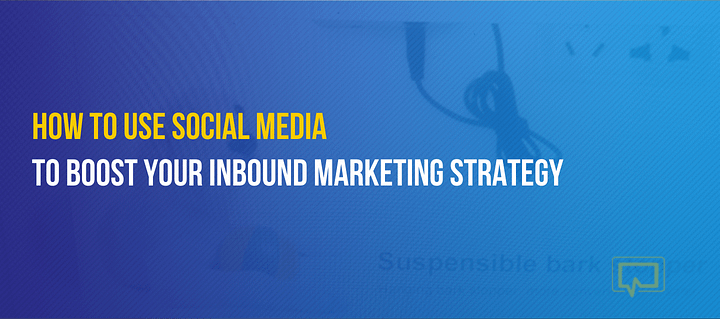 Boost Your Inbound Marketing Strategy? 4 Ways to Do It With Social Media