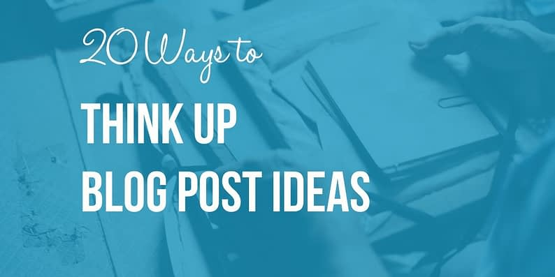 Think Up Blog Post Ideas