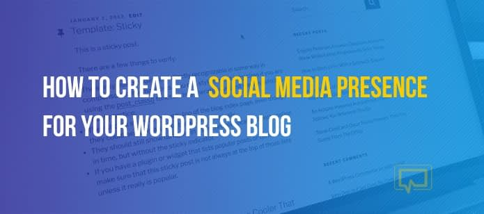How to Create a Social Media Presence for Your WordPress Blog (In 4 Steps)