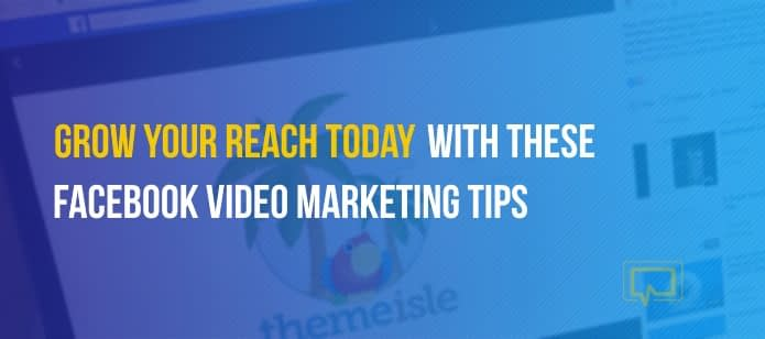 Grow Your Reach Today With These Facebook Video Marketing Tips