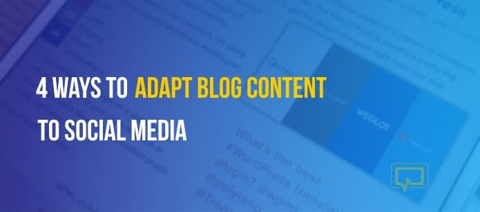4 Ways to Adapt Blog Content to Social Media