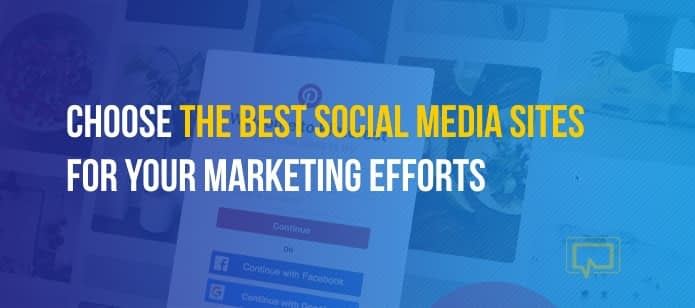 How to Choose the Best Social Media Sites for Your Marketing Efforts