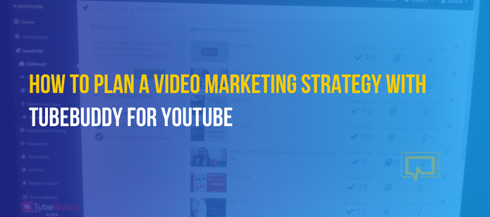 TubeBuddy for YouTube: How to Build a Video Marketing Strategy With It