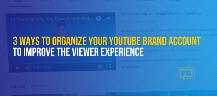 3 Ways to Organize Your YouTube Brand Account to Improve the Viewer Experience