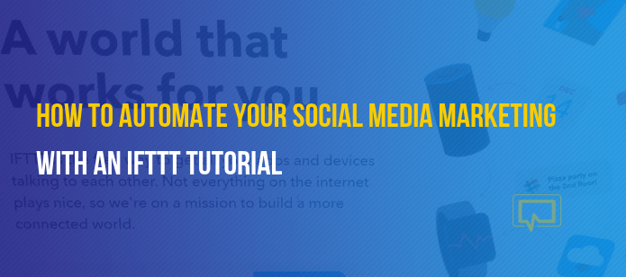 The Only IFTTT Tutorial You Need – Here's How to Use IFTTT for Social Media Marketing