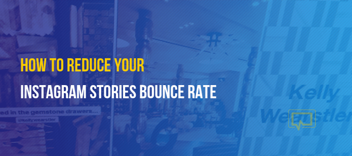 How to Reduce Your Instagram Stories Bounce Rate