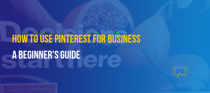 How to Use Pinterest for Business: A Beginner's Guide