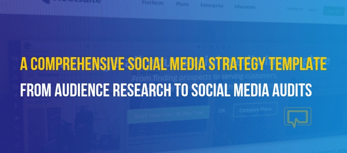 A Comprehensive Social Media Strategy Template: From Audience Research to Social Media Audits