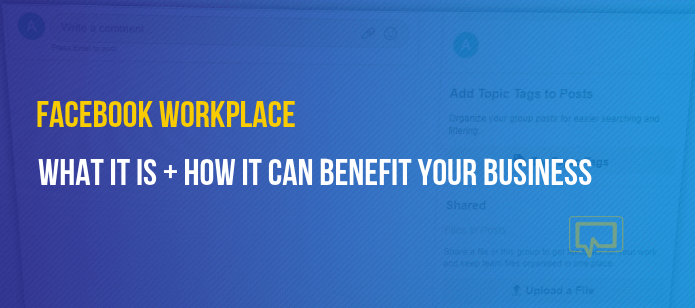 Facebook Workplace: How it Works + How It Can Benefit Your Business