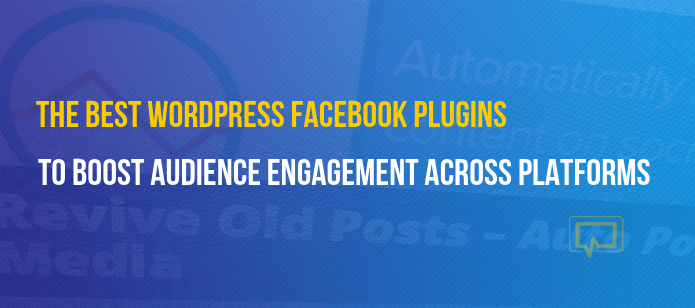 7 Best WordPress Facebook Plugins to Maximize Engagement Across Platforms