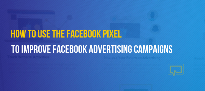 How to Use the Facebook Pixel to Improve Facebook Advertising Campaigns