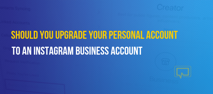 Should You Upgrade to an Instagram Business Account?