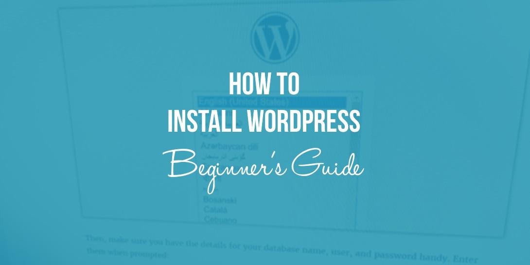 How to Install WordPress: Beginner's Guide 2019