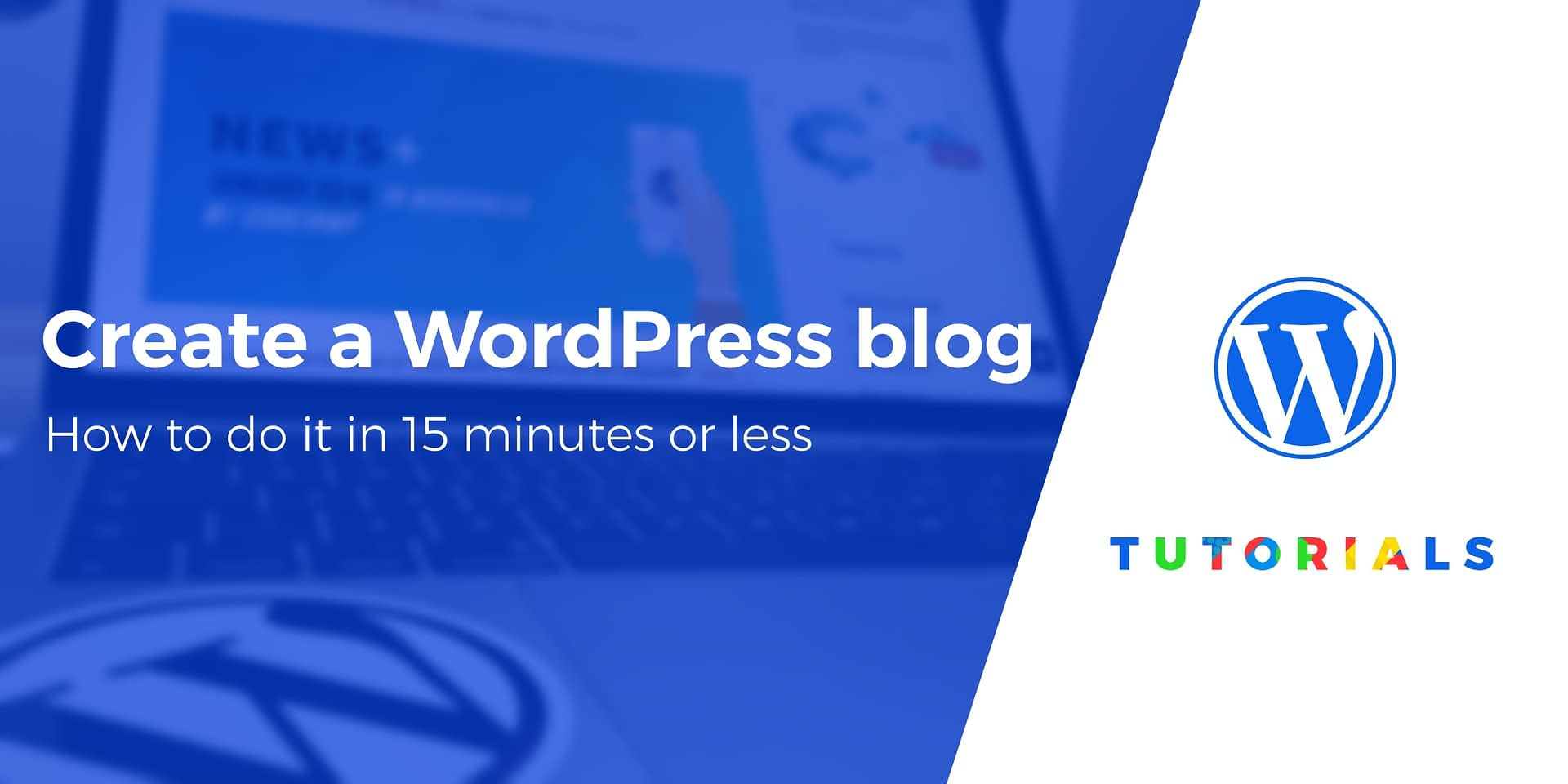 How to Create a WordPress Blog in 15 Minutes - Free Guide for 2019