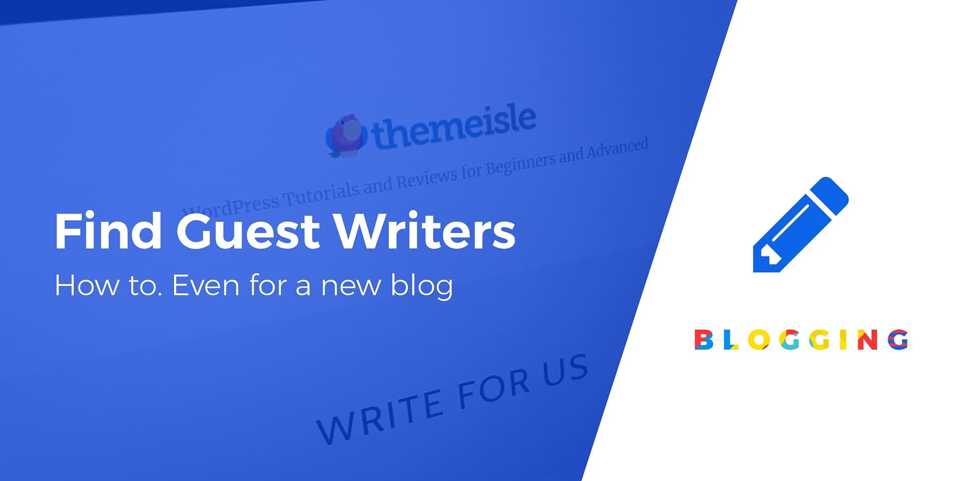 How to Find Guest Writers for Your Blog Even if It's Brand New