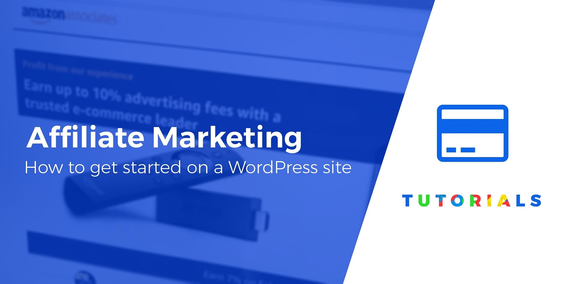 Beginner's Guide: Get Started With Affiliate Marketing Using WordPress